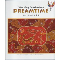 TALES OF MY GRANDMOTHER'S DREAMTIME - BY NAIURA - VOLUME 1